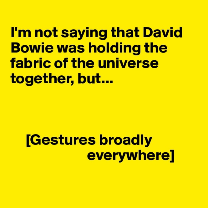 i-m-not-saying-that-david-bowie-was-holding-the-f